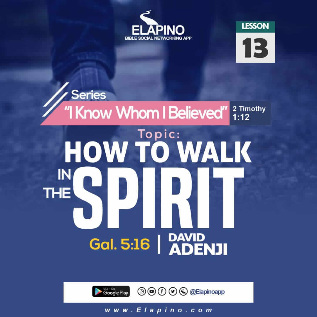 PART 1 – HOW TO WALK IN THE SPIRIT | Gal 6:15-23 | I Know Whom I Believed – Lesson 13 |  David Adeniji