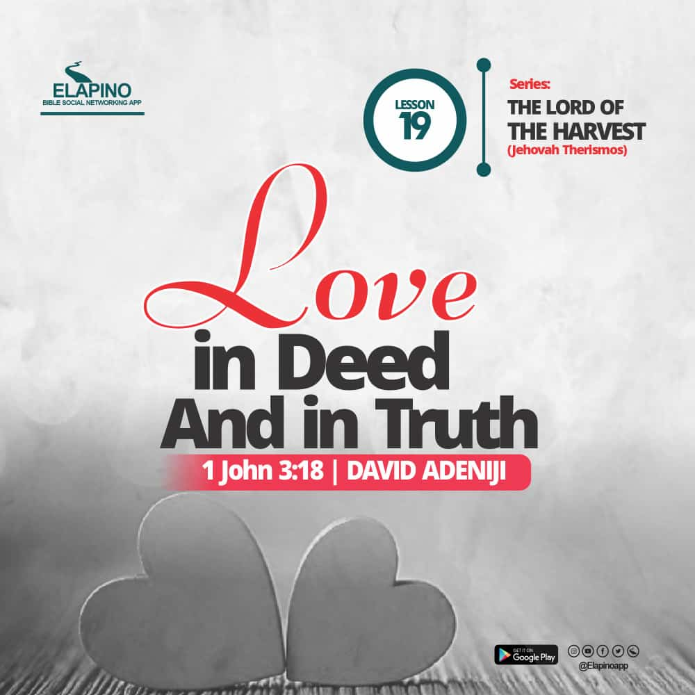 LOVE in DEED and in TRUTH | 1 John 3:18 | The Lord Of The Harvest – Lesson 19 | David ADENIJI